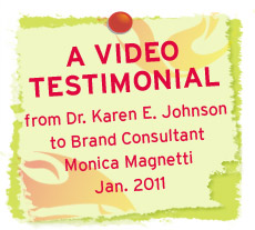 Video Testimonial from Dr. Karen Johnson about Internet Branding, Life and Business Coach Monica Magnetti