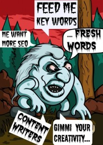 The web is hungry for fresh content written by poor soul like us content writers.